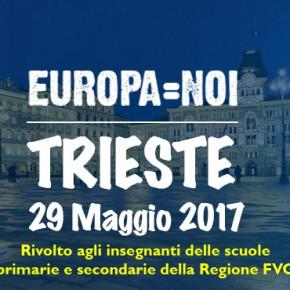 29 maggio EUROPA=NOI a Trieste evento rivolto agli insegnanti della Regione FVG
